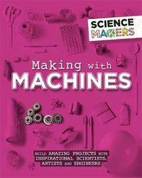 Science Makers: Making with Machines by Anna Claybourne