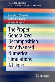 The Proper Generalized Decomposition for Advanced Numerical Simulations by Francisco Chinesta