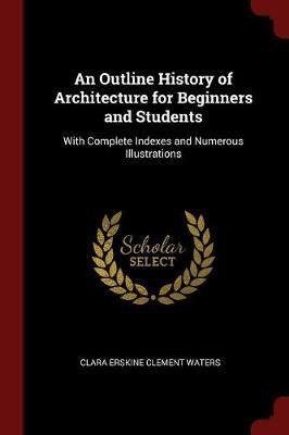 An Outline History of Architecture for Beginners and Students by Clara Erskine Clement Waters