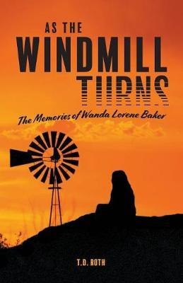 As the Windmill Turns by T D Roth
