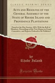 Acts and Resolves of the General Assembly of the State of Rhode Island and Providence Plantations by Rhode Island