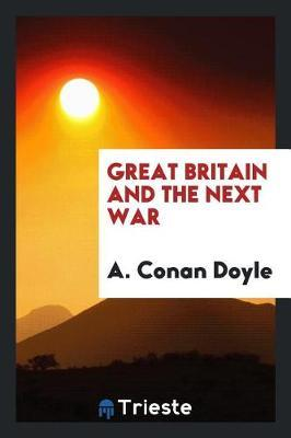 Great Britain and the Next War by A Conan Doyle