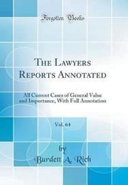 The Lawyers Reports Annotated, Vol. 64 by Burdett a Rich image
