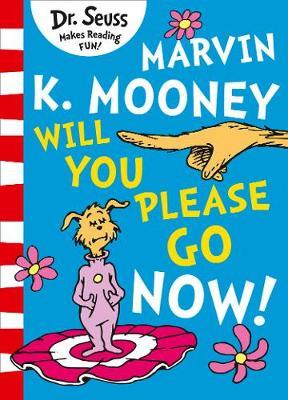 Marvin K. Mooney Will You Please Go Now? by Dr Seuss