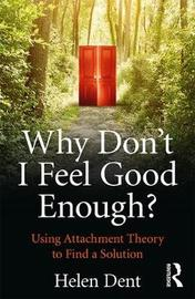 Why Don't I Feel Good Enough? by Helen Dent