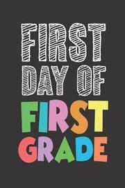 First Day of First Grade by Creative Juices Publishing