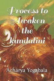Process to Awaken the Kundalini by Acharya Yogabala
