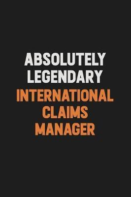 Absolutely Legendary International Claims Manager by Camila Cooper