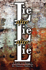 Lie After Lie After Lie: A Study in 2 Kings 5 by Dr Clarence Talley Sr image