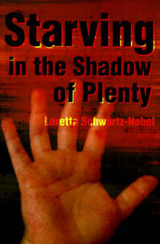 Starving in the Shadows of Plenty by Loretta Schwartz-Nobel image