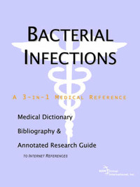 Bacterial Infections - A Medical Dictionary, Bibliography, and Annotated Research Guide to Internet References by ICON Health Publications image