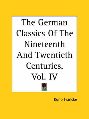 The German Classics Of The Nineteenth And Twentieth Centuries, Vol. IV by Kuno Francke image