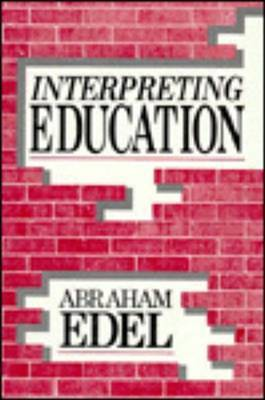 Interpreting Education: Science, Ideology and Value by Abraham Edel