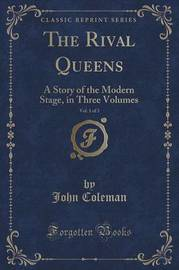 The Rival Queens, Vol. 1 of 3 by John Coleman