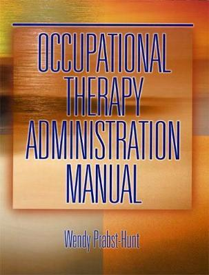 Occupational Therapy Administration Manual by Wendy Prabst-Hunt image