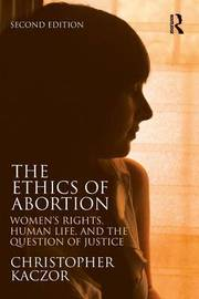 The Ethics of Abortion by Christopher Kaczor