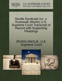 Seville Syndicate Inc. V. Kozlowski (Moritz) U.S. Supreme Court Transcript of Record with Supporting Pleadings by Irving Anolik