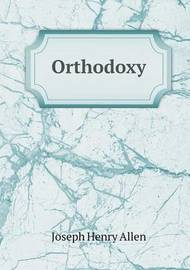 Orthodoxy by Joseph Henry Allen