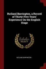 Rutland Barrington, a Record of Thirty-Five Years' Experience on the English Stage by Rutland Barrington image