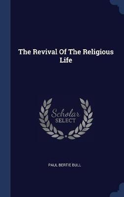 The Revival of the Religious Life by Paul Bertie Bull image