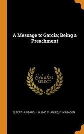 A Message to Garcia; Being a Preachment by Elbert Hubbard