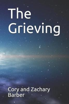 The Grieving by Cory and Zachary Barber