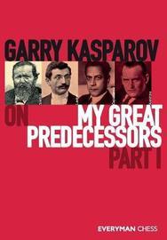 Garry Kasparov on My Great Predecessors, Part One by Garry Kasparov