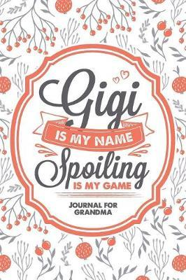 Gigi Is My Name Spoiling Is My Game by Timecapsule Memory Journals