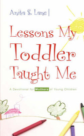 Lessons My Toddler Taught Me: A Devotional for Mothers of Young Children by Anita, S. Lane image