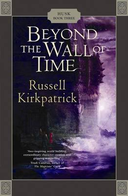 Beyond the Wall of Time (Husk Trilogy #3) by Russell Kirkpatrick image