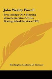 John Wesley Powell: Proceedings of a Meeting Commemorative of His Distinguished Services (1903) by Washington Academy of Sciences image