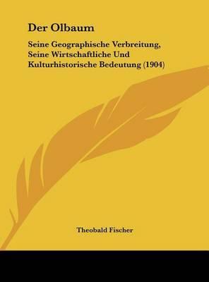 Der Olbaum: Seine Geographische Verbreitung, Seine Wirtschaftliche Und Kulturhistorische Bedeutung (1904) by Theobald Fischer image