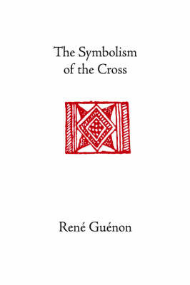The Symbolism of the Cross by Rene Guenon