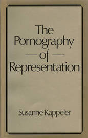 The Pornography of Representation by Susanne Kappeler