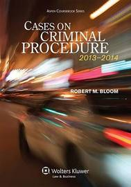 Cases on Criminal Procedure, 2013-2014 by Robert M Bloom image