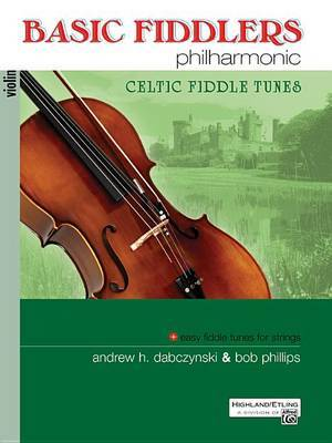 Basic Fiddlers Philharmonic Celtic Fiddle Tunes by Bob Phillips
