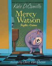 Mercy Watson: Fights Crime by Kate DiCamillo