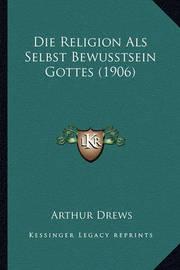 Die Religion ALS Selbst Bewusstsein Gottes (1906) by Arthur Drews