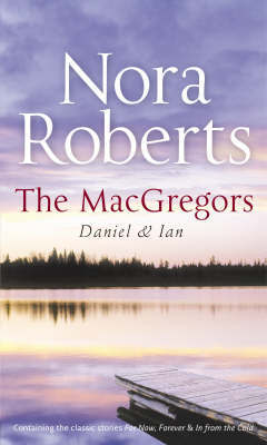 The MacGregors: Daniel and Ian: WITH For Now, Forever AND In from the Cold by Nora Roberts