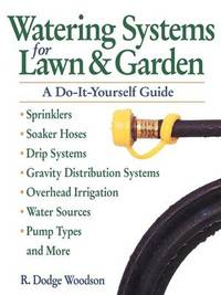 Watering Systems for Lawn & Garden by Roger D. Woodson