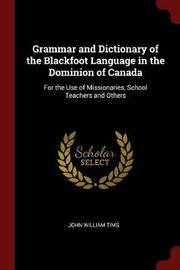 Grammar and Dictionary of the Blackfoot Language in the Dominion of Canada by John William Tims image