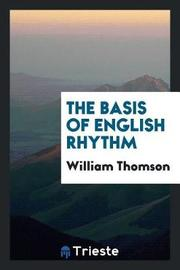 The Basis of English Rhythm by William Thomson