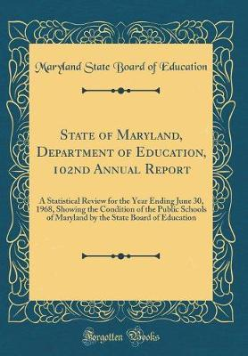State of Maryland, Department of Education, 102nd Annual Report by Maryland State Board of Education