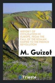 History of Civilization in Europe, from the Fall of the Roman Empire to the French Revolution by M.Guizot image