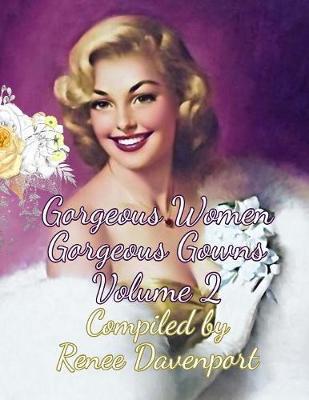 Gorgeous Women Gorgeous Gowns Volume 2 by Renee Davenport