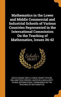 Mathematics in the Lower and Middle Commercial and Industrial Schools of Various Countries Represented in the International Commission on the Teaching of Mathematics, Issues 34-42 by David Eugene Smith image
