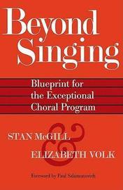 Beyond Singing: Blueprint for the Exceptional Choral Program by Elizabeth Volk