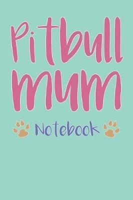 Pitbull Mum Composition Notebook of Dog Mum Journal by Freya H