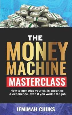 The Money Machine Masterclass by Jemimah Chuks
