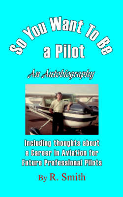 So You Want to Be a Pilot, an Autobiography by R SMITH image